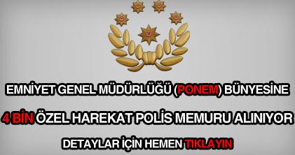 Emniyet Genel Müdürlüğü (PONEM) 4 bin özel harekat polisi alımı haberi son dakika.