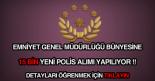 Emniyet Genel Müdürlüğü 15 bin yeni polis alımı ilanı