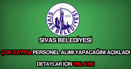Sivas Belediyesi personel, memur, eleman ve işçi alımı ilanı haberi.