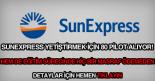 sunexpress yetiştirmek üzere pilot alımı ilanı