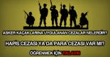 Asker kaçaklarına verilen cezalar hangileridir? Hapis Cezası var mıdır?