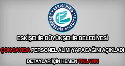 Eskişehir Büyükşehir Belediyesi memur, eleman, işçi ve personel alımı ilanı.