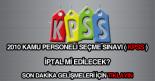2010 KPSS sınavı iptal mi edilecek?