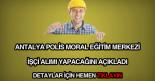 Antalya polis moral eğitim merkezi işçi alımı