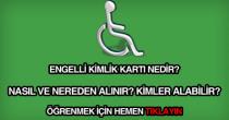 Engelli kimlik kartı nasıl ve nereden alınır?