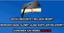 Geçici mezuniyet belgesi nereden nasıl alınır?