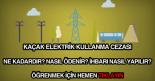 Kaçak elektrik kullanma cezası nedir, ne kadardır?
