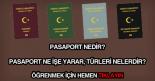 Pasaport nedir, ne işe yarar, türleri nelerdir:?