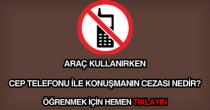 Araç kullanırken cep telefonu ile konuşma cezası