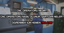CNC operatörü nedir, nasıl olunur?
