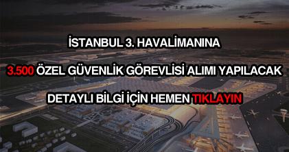 İstanbul yeni havalimanı güvenlik görevlisi alımı