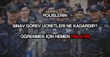 Polislerin sınav görev ücretleri