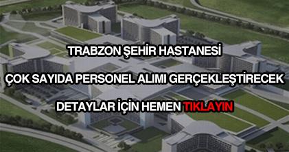 Trabzon Şehir Hastanesi personel alımı