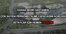 Adana Şehir Hastanesi personel alımı