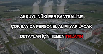 Akkuyu Nükleer Santrali personel alımı