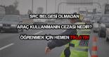 SRC'siz araç kullanma cezası
