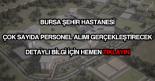 Bursa Şehir Hastanesi personel alımı
