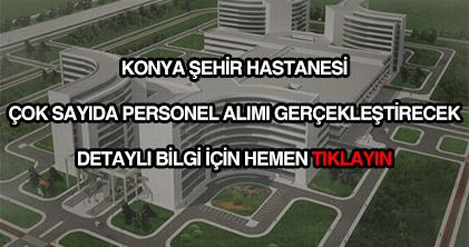 Konya Şehir Hastanesi personel alımı