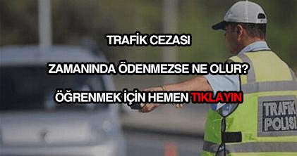 Trafik cezası ödenmezse ne olur?