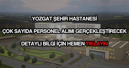 Yozgat Şehir Hastanesi personel alımı