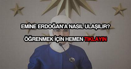 Emine Erdoğan'a nasıl ulaşılır?