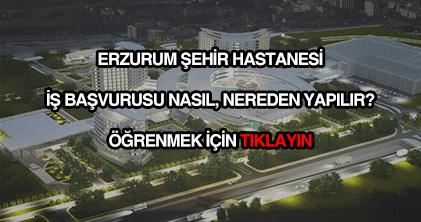 Erzurum Şehir Hastanesi iş başvurusu