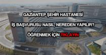 Gaziantep Şehir Hastanesi iş başvurusu