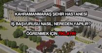 Kahramanmaraş Şehir Hastanesi iş başvurusu