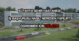 Kütahya Şehir Hastanesi iş başvurusu