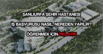 Şanlıurfa Şehir Hastanesi iş başvurusu
