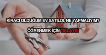 Kiracısı olduğum ev satılırsa ne yapabilirim?
