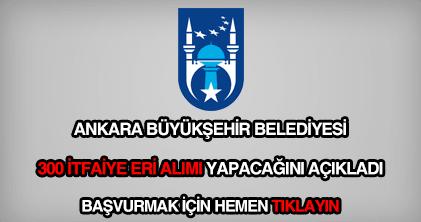 Ankara Büyükşehir Belediyesi 300 itfaiye eri alımı