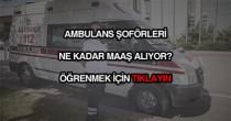 Ambulans şoförü maaşları