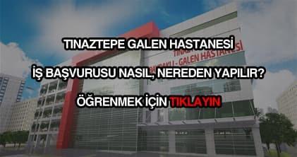 Tınaztepe Galen Hastanesi iş başvurusu